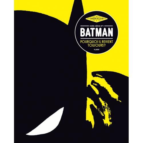 Les Cahiers de la BD - Hors-Série nº1 - Batman, pourquoi il revient toujours ?(VF)